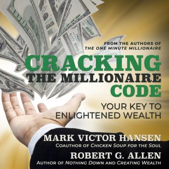 Cracking the Millionaire Code: Your Key to Enlightened Wealth, Robert G. Allen, Mark Victor Hansen