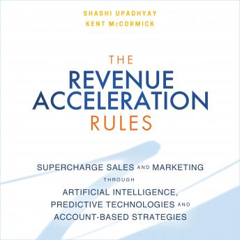The Revenue Acceleration Rules: Supercharge Sales and Marketing Through Artificial Intelligence, Predictive Technologies and Account-Based Strategies