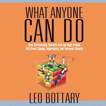 What Anyone Can Do: How Surrounding Yourself with the Right People Will Drive Change, Opportunity, a