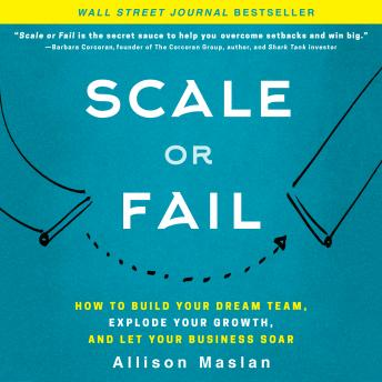 Scale or Fail: How to Build Your Dream Team, Explode Your Growth, and Let Your Business Soar details