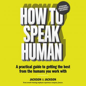 How to Speak Human: A Practical Guide to Getting the Best from the Humans You Work With, Jennifer Jackson, Dougal Jackson