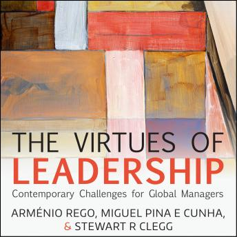 Virtues of Leadership: Contemporary Challenges for Global Managers, Miguel Pina E Cunha, Armenio Rego, Stewart R. Clegg