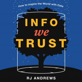 Info We Trust: How to Inspire the World with Data, Rj Andrews