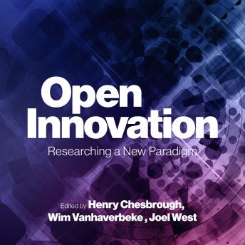 Open Innovation: Researching a New Paradigm, Joel West, Wim Vanhaverbeke, Henry Chesbrough