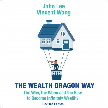 Wealth Dragon Way: The Why, the When and the How to Become Infinitely Wealthy Revised Edition, Vincent Wong, John Lee