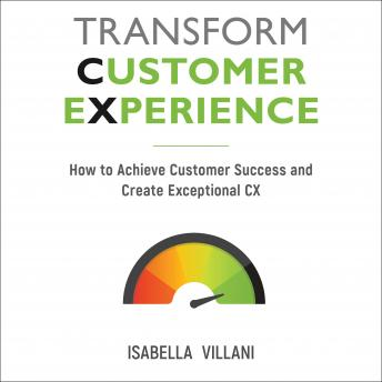 Transform Customer Experience: How to achieve customer success and create exceptional CX details