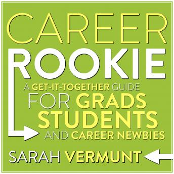 Career Rookie: A Get-It-Together Guide for Grads, Students and Career Newbies details