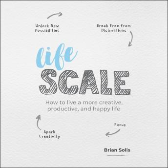 Lifescale: How to Live a More Creative, Productive and Happy Life