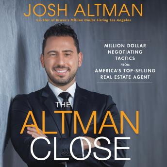 The Altman Close: Million-Dollar Negotiating Tactics from America's Top-Selling Real Estate Agent