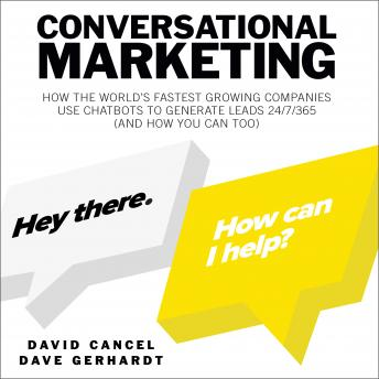 Conversational Marketing: How the World's Fastest Growing Companies Use Chatbots to Generate Leads 24/7/365 (and How You Can Too), Dave Gerhardt, David Cancel