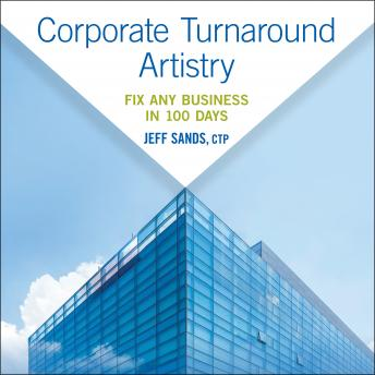 Corporate Turnaround Artistry: Fix Any Business in 100 Days