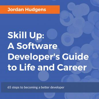Skill Up: A Software Developer's Guide to Life and Career, Jordan Hudgens