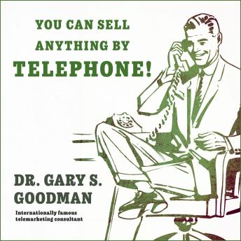 Download You Can Sell Anything By Telephone!: Updated and Expanded Audio Edition by Dr. Gary S. Goodman