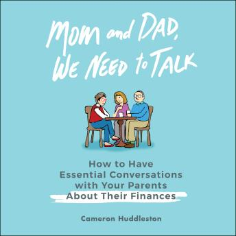 Mom and Dad, We Need to Talk: How to Have Essential Conversations with Your Parents About Their Finances, Cameron Huddleston