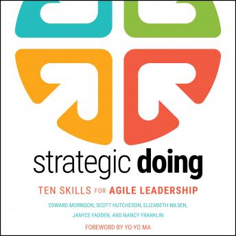 Strategic Doing: Ten Skills for Agile Leadership, Nancy Franklin, Janyce Fadden, Elizabeth Nilsen, Scott Hutcheson, Edward Morrison