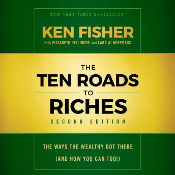 Ten Roads to Riches, Second Edition: The Ways the Wealthy Got There (And How You Can Too!), Elisabeth Dellinger, Lara W. Hoffmans, Ken Fisher