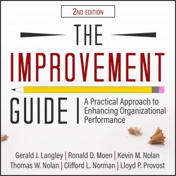 Improvement Guide: A Practical Approach to Enhancing Organizational Performance 2nd Edition, Kevin M. Nolan, Gerald J. Langley, Lloyd P. Provost, Thomas W. Nolan, Ronald D. Moen, Clifford L. Norman