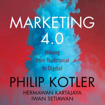 Marketing 4.0: Moving from Traditional to Digital, Iwan Setiawan, Hermawan Kartajaya, Philip Kotler