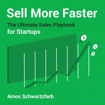 Sell More Faster: The Ultimate Sales Playbook for Start-Ups, Amos Schwartzfarb