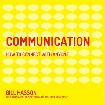 Communication: How to Connect with Anyone, Gill Hasson