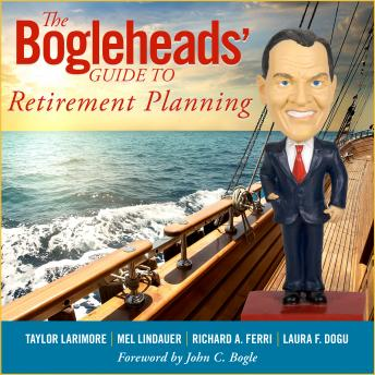 Bogleheads' Guide to Retirement Planning, Laura F. Dogu, Richard A. Ferri, Taylor Larimore, Mel Lindauer