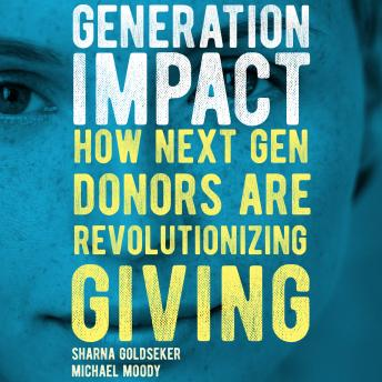 Generation Impact: How Next Gen Donors Are Revolutionizing Giving, Michael Moody, Sharna Goldseker