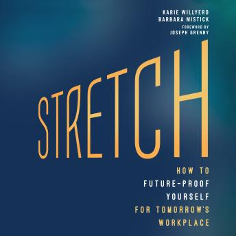 Stretch: How to Future-Proof Yourself for Tomorrow's Workplace, Barbara Mistick, Karie Willyerd