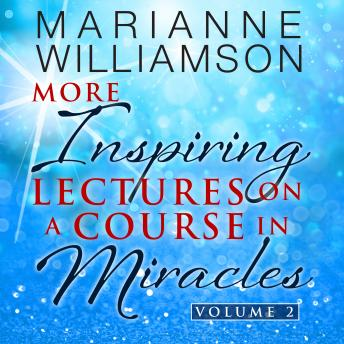 Marianne Williamson: More Inspiring Lectures on a Course in Miracles Volume 2