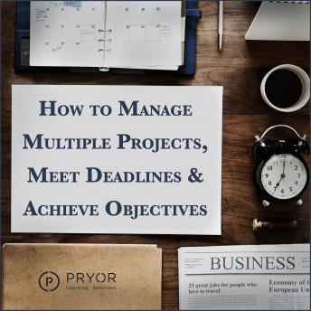 How to Manage Multiple Projects & Meet Deadlines