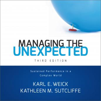 Managing the Unexpected: Sustained Performance in a Complex World, Kathleen M. Sutcliffe, Karl E. Weick