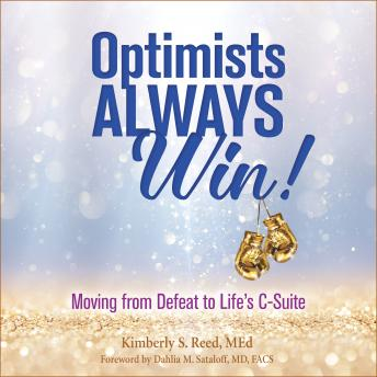 Optimists Always Win!: Unlocking the Power to Reach Life's C-Suite
