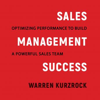 Sales Management Success: Optimizing Performance to Build a Powerful Sales Team