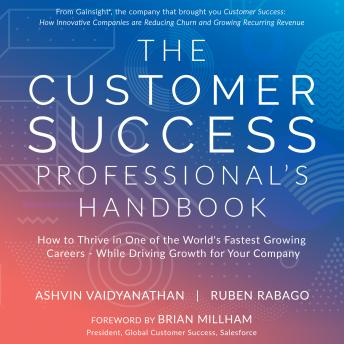 The Customer Success Professional's Handbook: How to Thrive in One of the World's Fastest Growing Careers - While Driving Growth For Your Company