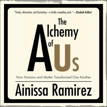 Alchemy of Us: How Humans and Matter Transformed One Another, Ainissa Ramirez