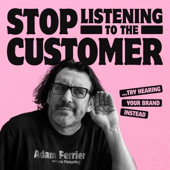 Stop Listening to the Customer: Try Hearing Your Brand Instead sample.