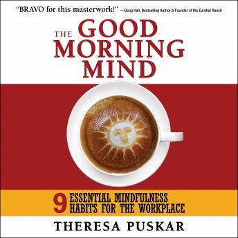 Good Morning Mind: Nine Essential Mindfulness Habits for the Workplace details