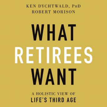 What Retirees Want: A Holistic View of Life's Third Age