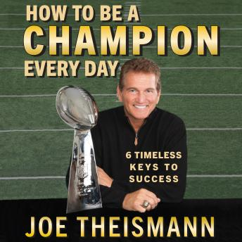 How to be a Champion Every Day: 6 Timeless Keys to Success details
