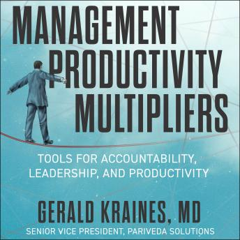 The Management Productivity Multipliers: Tools for Accountability, Leadership, and Productivity