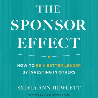 Sponsor Effect: How to Be a Better Leader by Investing in Others, Sylvia Ann Hewlett