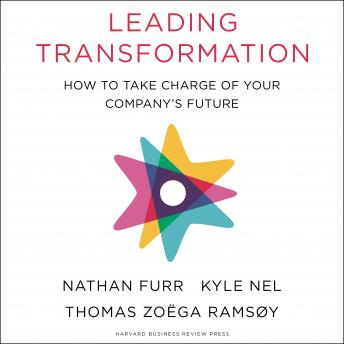 Leading Transformation: How to Take Charge of Your Company's Future, Thomas Zoega Ramsoy, Kyle Nel, Nathan Furr