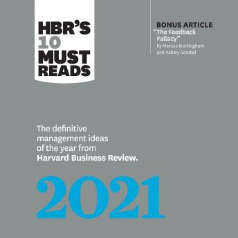 HBR's 10 Must Reads 2021: The Definitive Management Ideas of the Year from Harvard Business Review