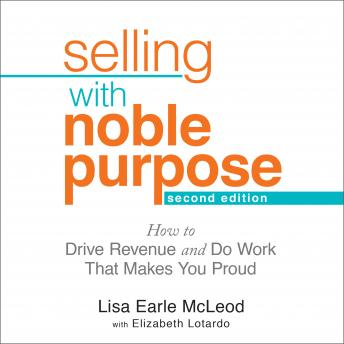 Selling With Noble Purpose: How to Drive Revenue and Do Work That Makes You Proud, 2nd Edition