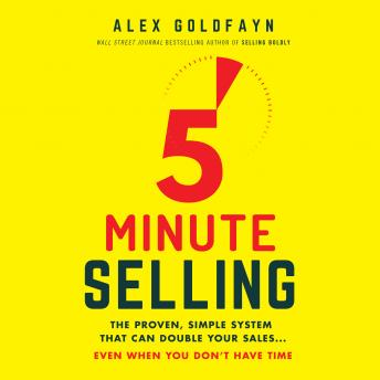 5-Minute Selling: The Proven, Simple System That Can Double Your Sales...Even When You Don't Have Time
