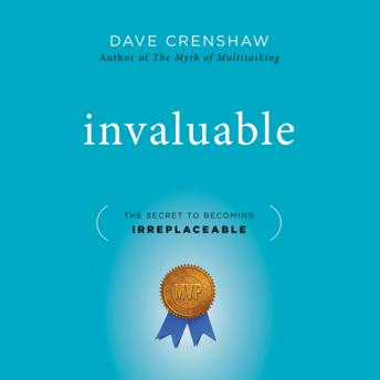 Invaluable: The Secret to Becoming Irreplaceable, Dave Crenshaw