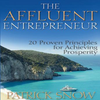 The Affluent Entrepreneur: 20 Proven Principles for Achieving Prosperity