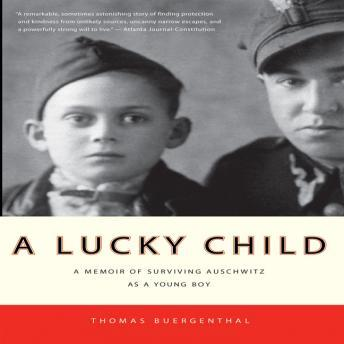 Lucky Child: A Memoir of Surviving Auschwitz as a Young Boy, Thomas Buergenthal