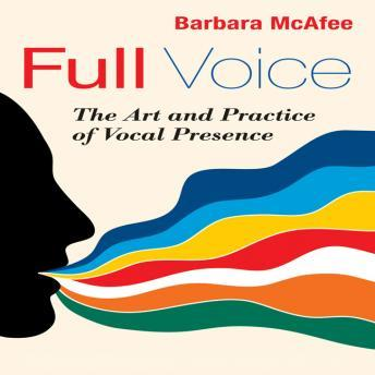 Full Voice: The Art and Practice of Vocal Presence, Barbara McAfee