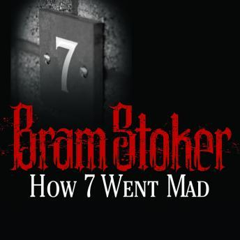 How 7 Went Mad, Bram Stoker