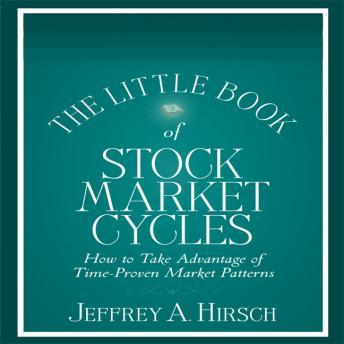 The Little Book of Stock Market Cycles: How to Take Advantage of Time-Proven Market Patterns, Jeffrey A. Hirsch